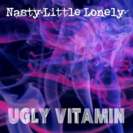 Nasty Little Lonely - Ugly Vitamin