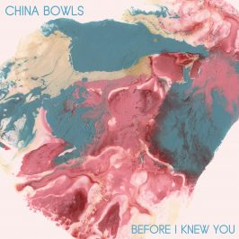 China Bowls - Before I Knew You