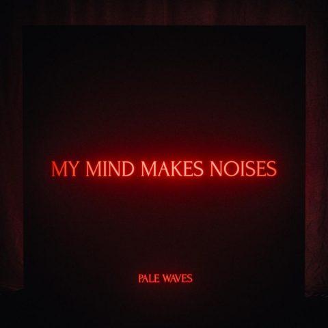Pale Waves - My Mind Makes Noises